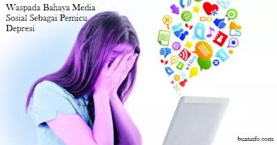 Buat Info - Waspada Bahaya Media Sosial Sebagai Pemicu Depresi