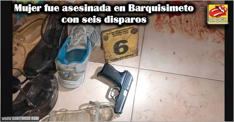 Mujer fue asesinada en Barquisimeto con seis disparos