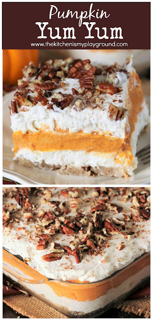 Pumpkin Yum Yum Dessert ~ Fall creamy comfort at its best. This easy-to-make layered dessert has creamy pumpkin deliciousness sandwiched between two layers of fluffy sweetened cream cheese, all atop a cinnamon & pecan studded crust. It's indeed totally yummy, just as its fun name suggests!  www.thekitchenismyplayground.com