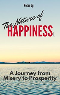 The Nature of Happiness - A Journey from Misery to Prosperity by Peter Ujj