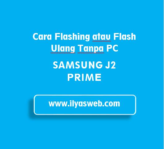 Cara Flash Samsung J2 Prime Tanpa PC
