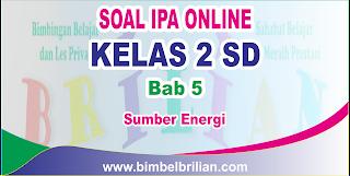 Soal IPA Online Kelas 2 SD Bab 5 Sumber Energi Langsung Ada Nilainya