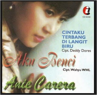 Download Lagu Anie Carera Album Aku Benci (1997) Mp3 Full Rar, Anie Carera, Lagu 90-an, Lagu Lawas,