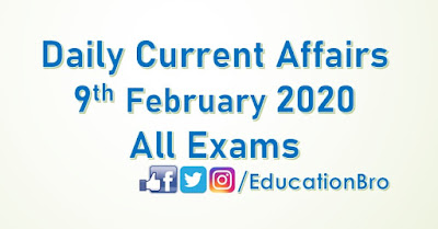 Daily Current Affairs 9th February 2020 For All Government Examinations