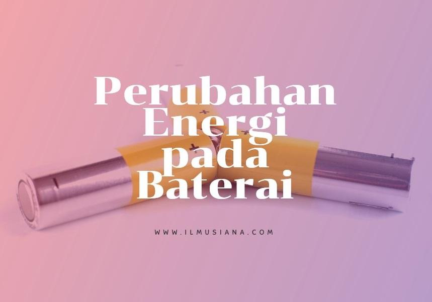 perubahan energi pada baterai