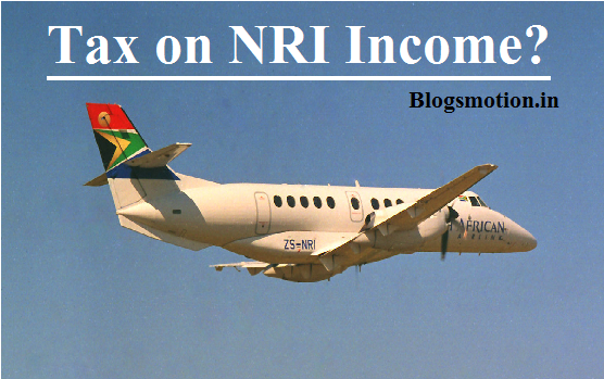 Income Tax | Tax On NRI Income | Blogsmotion |