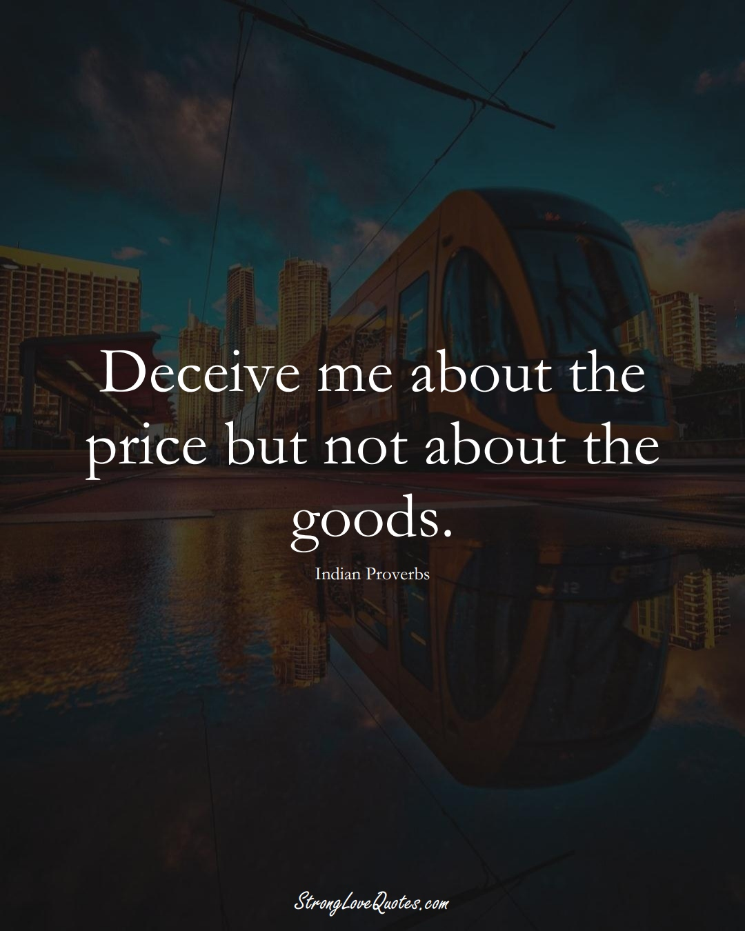 Deceive me about the price but not about the goods. (Indian Sayings);  #AsianSayings