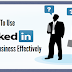 How to Use LinkedIn for Your Business Effectively