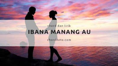 Chord Ibana Manang Au