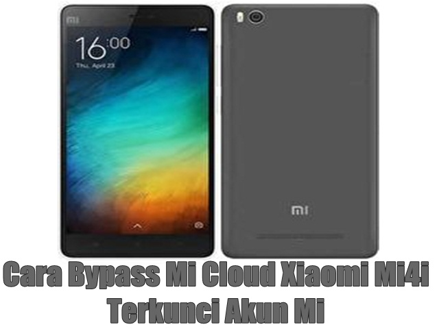 Cara Bypass Mi Cloud Xiaomi Mi4i Terkunci Akun Mi