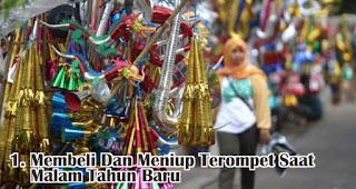 Membeli Dan Meniup Terompet Saat Malam Tahun Baru merupakan tradisi dan kebiasan unik yang terjadi di Indonesia saat tahun baru