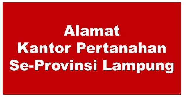 Alamat Kantor Pertanahan Kabupaten Dan Kota Se-Provinsi Lampung