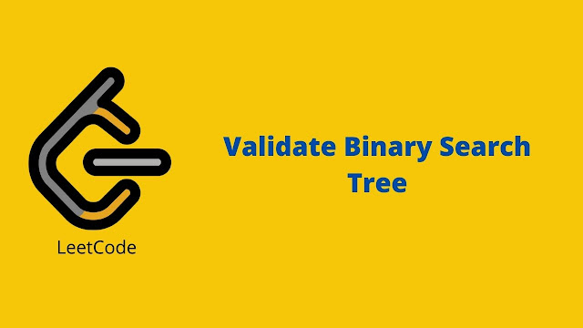 Leetcode Validate Binary Search Tree problem solution