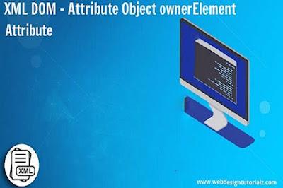 XML DOM - Attribute Object ownerElement Attribute