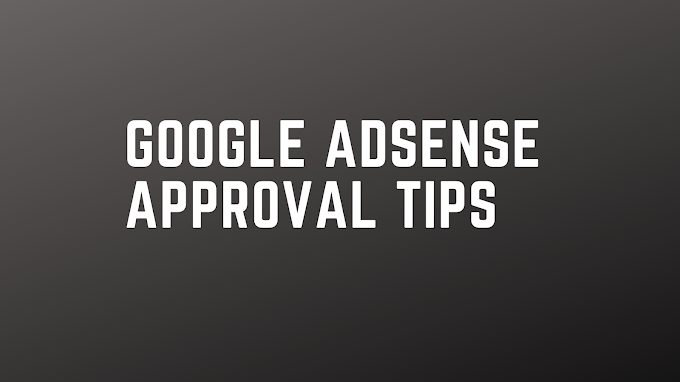 Adsense Approval Tips | Get Google Adsense Approval