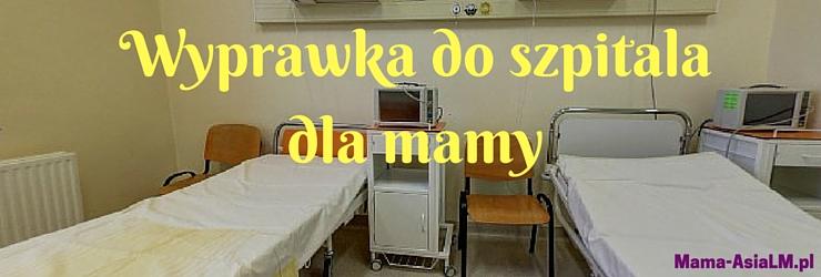 Wyprawka do szpitala dla mamy do porodu