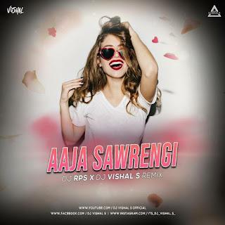 AAJA SAWRENGI (REMIX) - DJ RPS X DJ VISHAL S