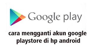 Cara Mengganti Akun Google Playstore Di Hp Android