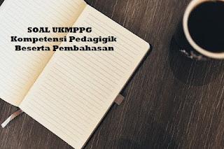 Soal UKMPPG Kompetensi Pedagogik Beserta Pembahasan