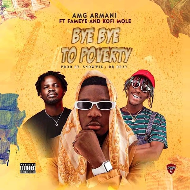 Amg Armani - Bye Bye To Poverty Ft. Fameye X Kofi Mole (Prod. By Snowwie and Dr Ray Beatz)