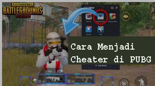 Cara Menjadi Cheater di PUBG