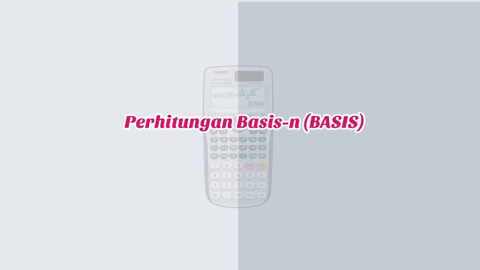 Perhitungan Basis-n (BASIS) di Kalkulator Casio Scientific ...