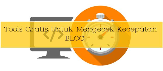 Cara Cek Kecepatan Blog dengan Tools Gratis