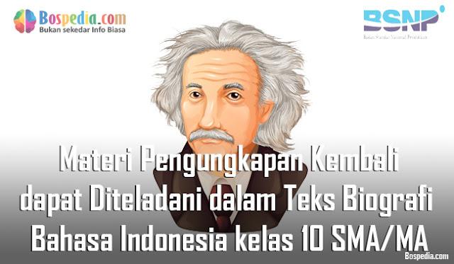 Materi Pengungkapan Kembali yang dapat Diteladani dalam Teks Biografi Mapel Bahasa Indonesia kelas 10 SMA/MA