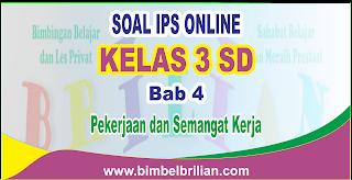Soal IPS Online Kelas 3 ( Tiga ) SD Bab 4 Pekerjaan dan Semangat Kerja Langsung Ada Nilainya
