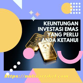 keuntungan investasi emas yang perlu anda ketahui