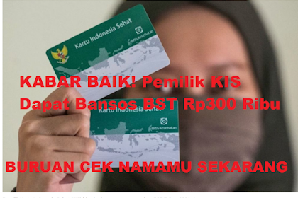 Pemilik KIS Dapat Bansos BST Rp300 Ribu, Begini Cara Cek Namamu di Laman dtks.kemensos.go.id