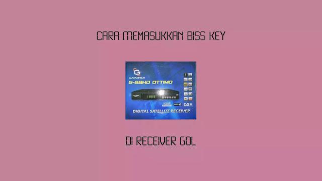 Cara Isi Biss Key di Receiver GOL Garmedia