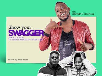 De Dancing Prophet – Show Your Swagger Ft. Edem Evangelist & Kingzkid