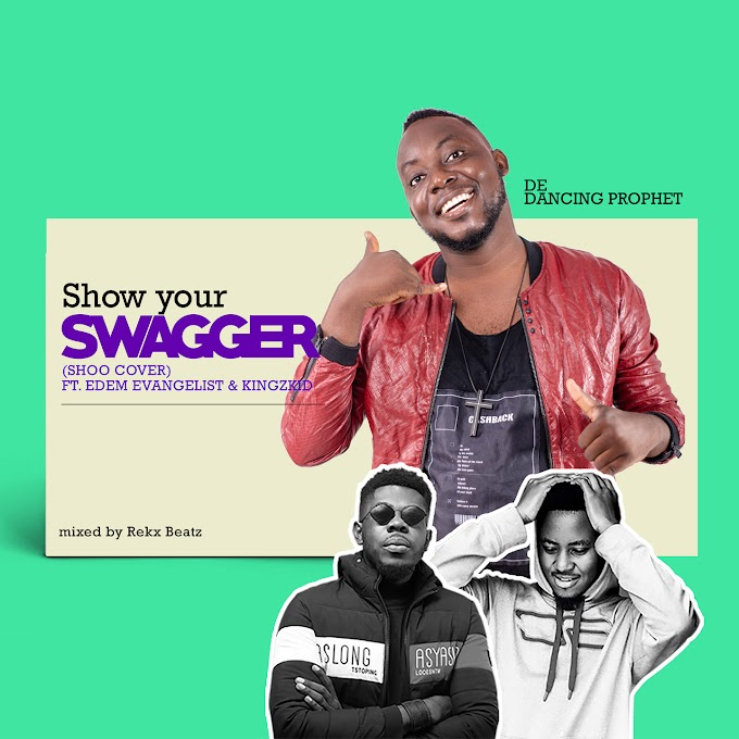 De Dancing Prophet – Show Your Swagger Ft. Edem Evangelist & Kingzkid