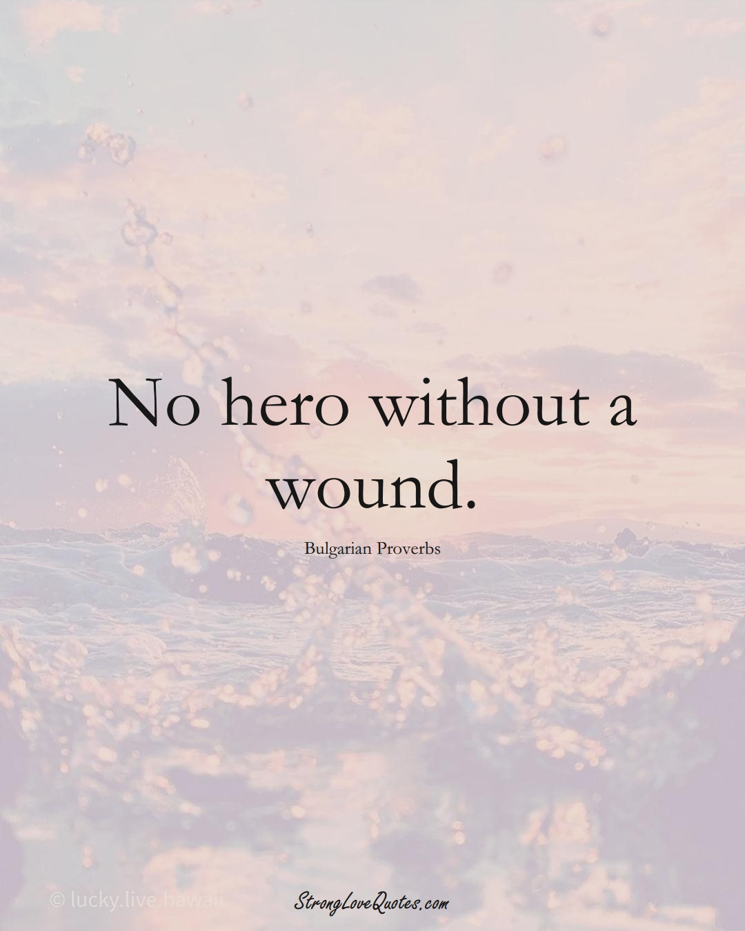 No hero without a wound. (Bulgarian Sayings);  #EuropeanSayings