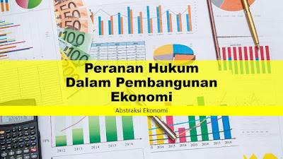 Peranan Hukum Dalam Pembangunan Ekonomi