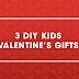 3 DIY KIDS VALENTINE'S GIFTS