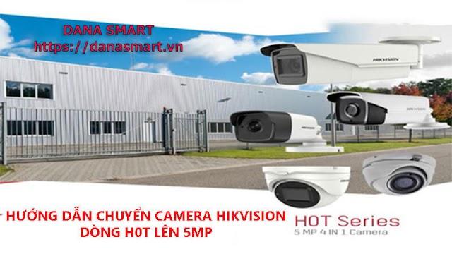 Hướng dẫn chuyển Camera HIKVISION dòng H0T lên 5MP