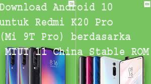 Download Android 10 untuk Redmi K20 Pro (Mi 9T Pro) berdasarkan MIUI 11 China Stable ROM 1
