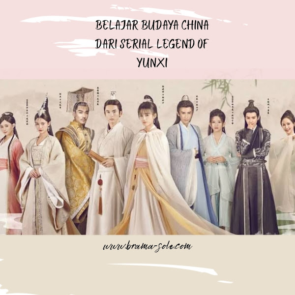 Belajar Budaya China Dari Serial Legend of Yunxi