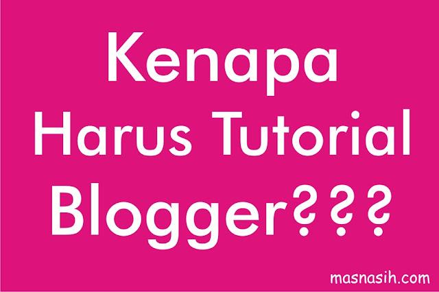 Tutorial Blogger kenapa?