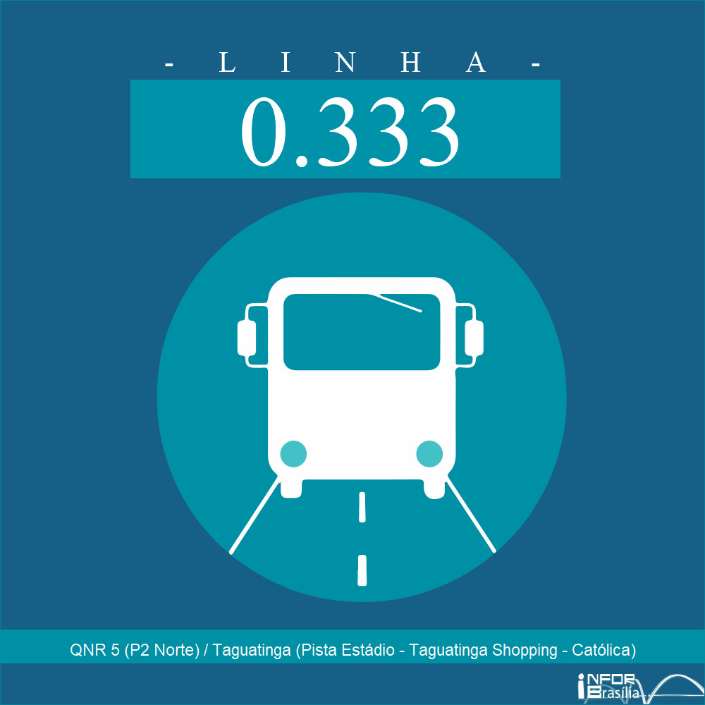 Horário e Itinerário 0.333 - QNR 5 (P2 Norte) / Taguatinga (Pista Estádio - Taguatinga Shopping - Católica)