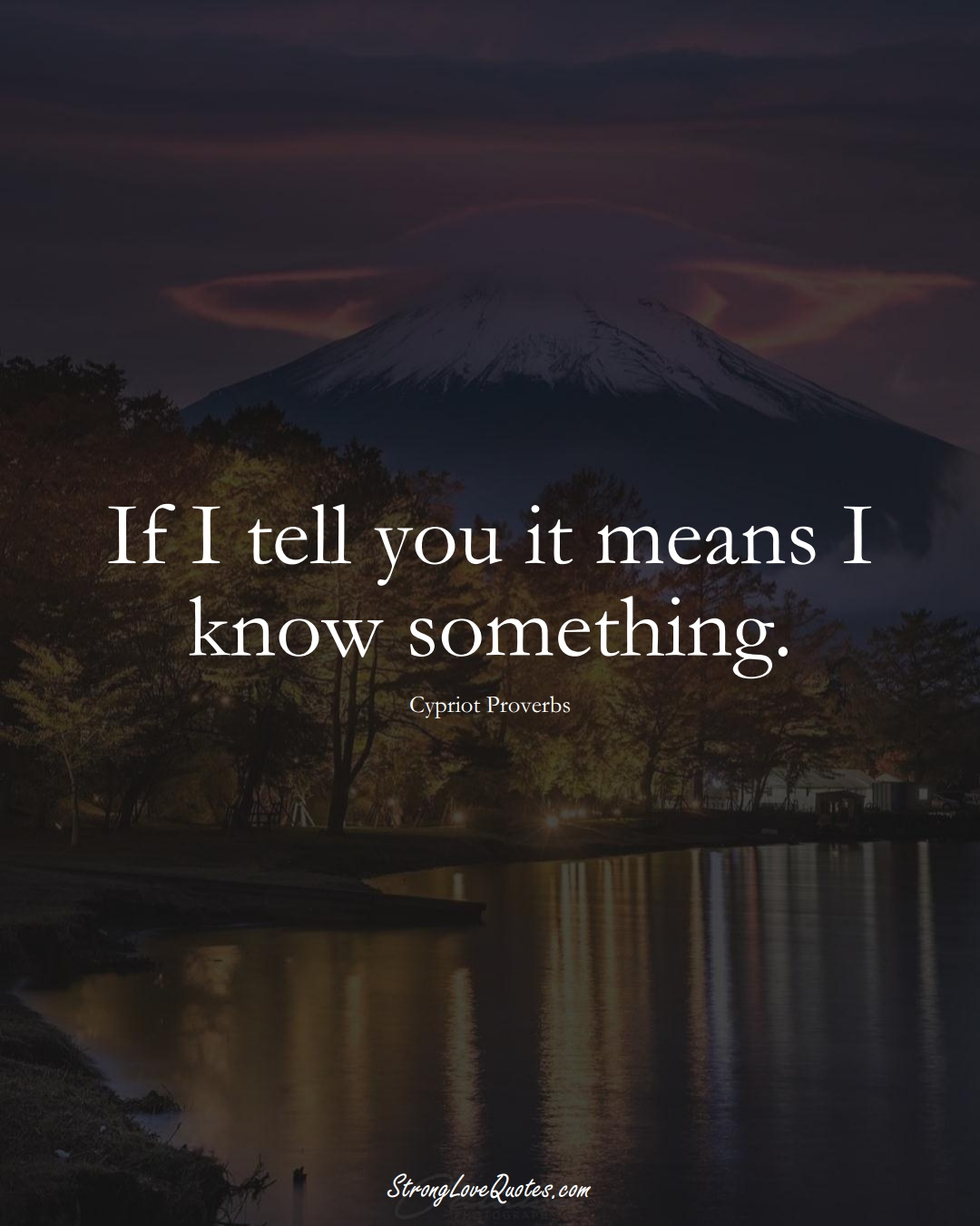 If I tell you it means I know something. (Cypriot Sayings);  #MiddleEasternSayings
