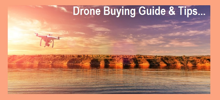 Drone Buying Guide and Tips