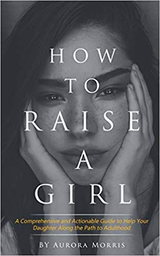 How to raise a girl: A Must Read Book For Parents