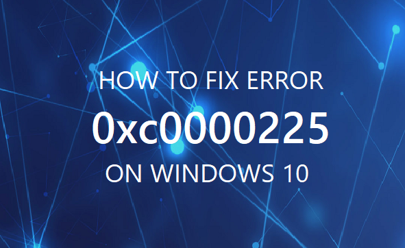 How to fix 0xc0000225 Error in Windows 10