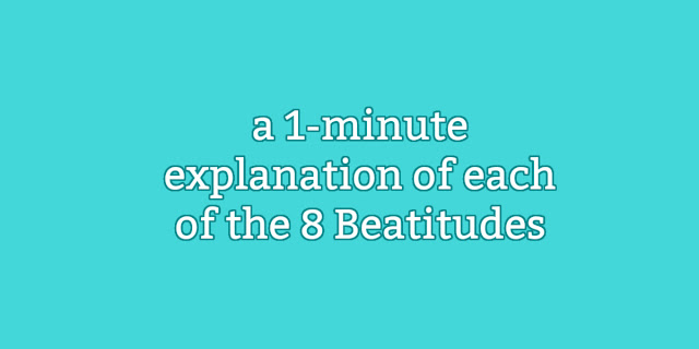 a 1-minute explanation of each of the 8 Beatitudes