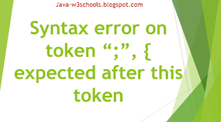 """Syntax error on token """";"""", { expected after this token"""
