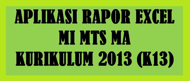 Aplikasi Raport Excel MI MTS MA Kurikulum  APLIKASI RAPORT EXCEL MI MTS MA KURIKULUM 2013 (K13) TAHUN PELAJARAN 2020/2021