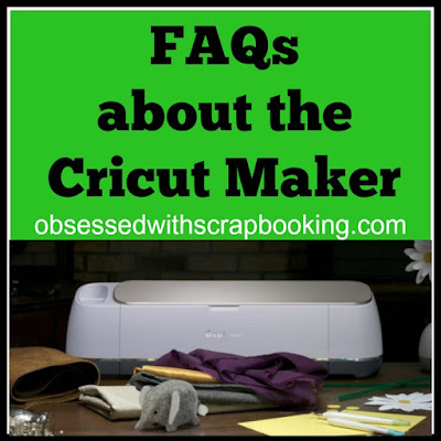 Obsessed with Scrapbooking: FAQs about Cricut Maker Machine